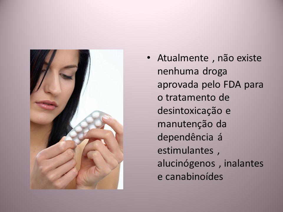 Atualmente , não existe nenhuma droga aprovada pelo FDA para o tratamento de desintoxicação e manutenção da dependência á estimulantes , alucinógenos , inalantes e canabinoídes