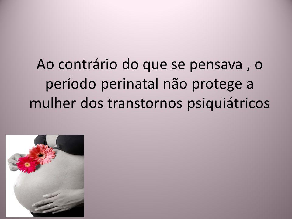 Ao contrário do que se pensava , o período perinatal não protege a mulher dos transtornos psiquiátricos