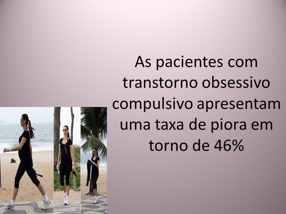 As pacientes com transtorno obsessivo compulsivo apresentam uma taxa de piora em torno de 46%