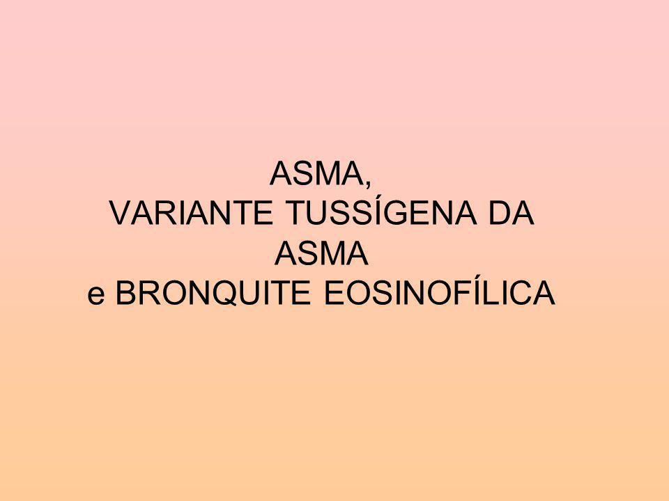 ASMA, VARIANTE TUSSÍGENA DA ASMA e BRONQUITE EOSINOFÍLICA