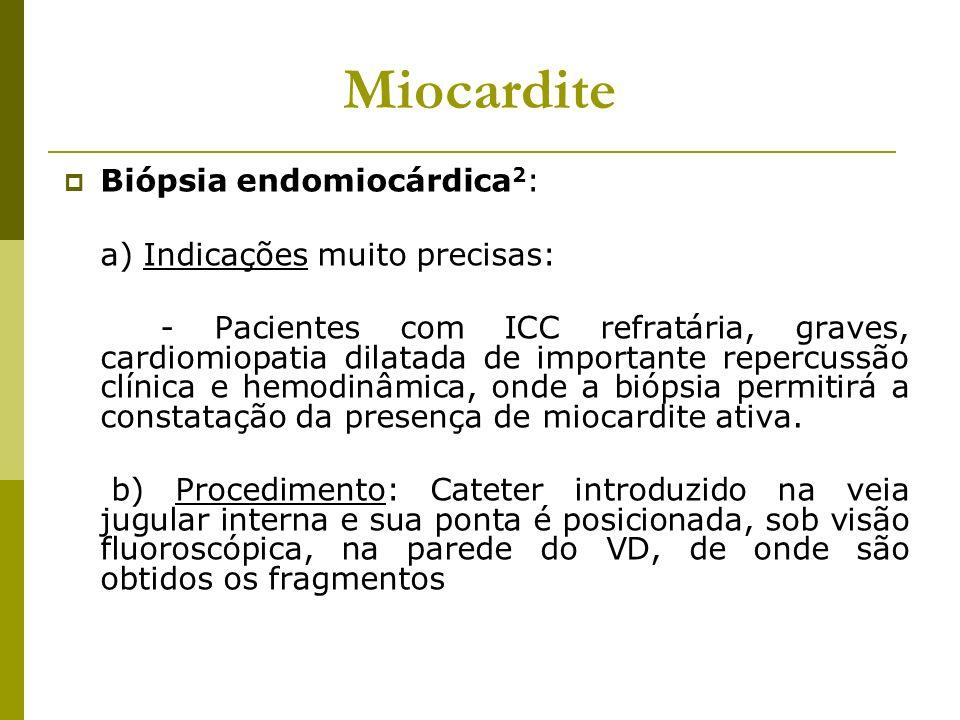 Miocardite Biópsia endomiocárdica2: a) Indicações muito precisas: