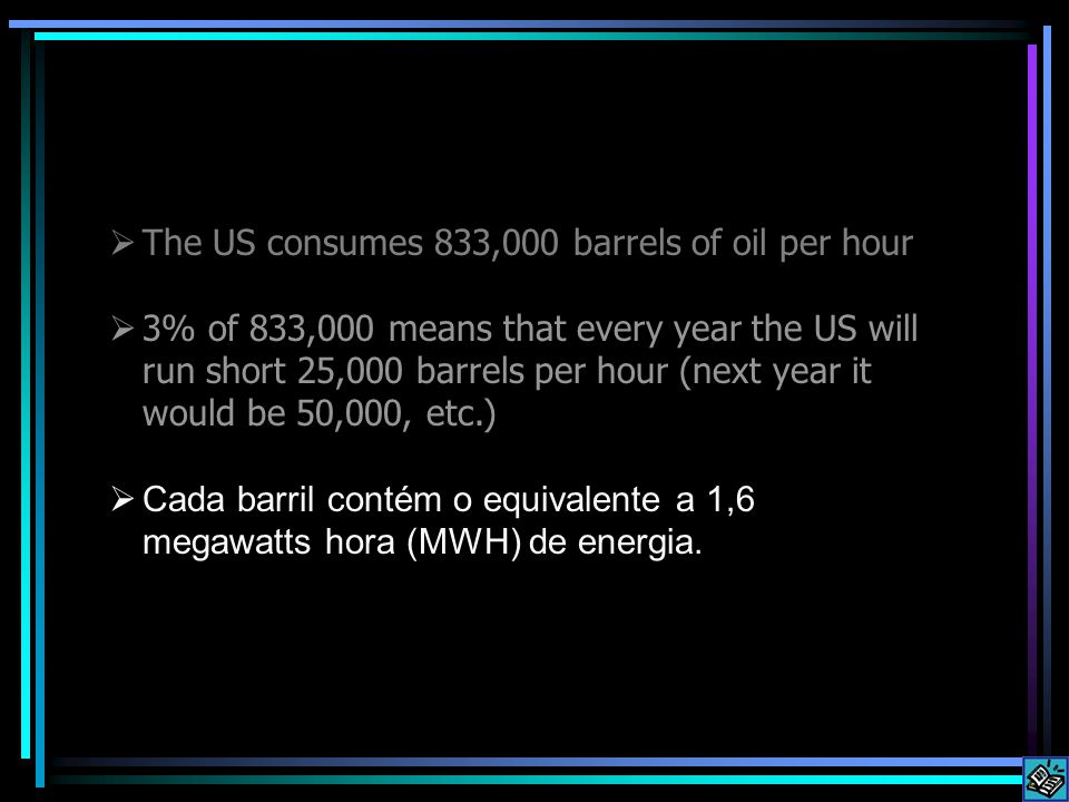 The US consumes 833,000 barrels of oil per hour