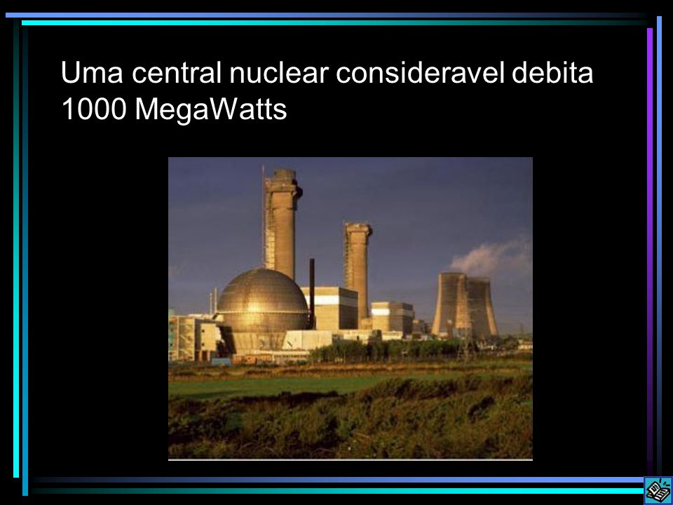Uma central nuclear consideravel debita 1000 MegaWatts