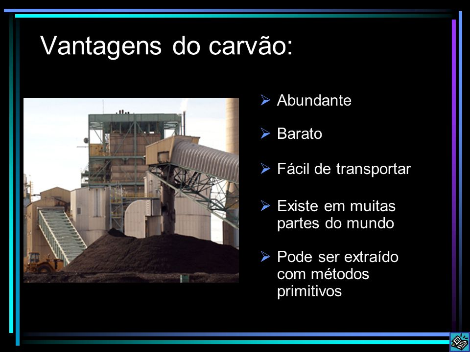 Vantagens do carvão: Abundante Barato Fácil de transportar