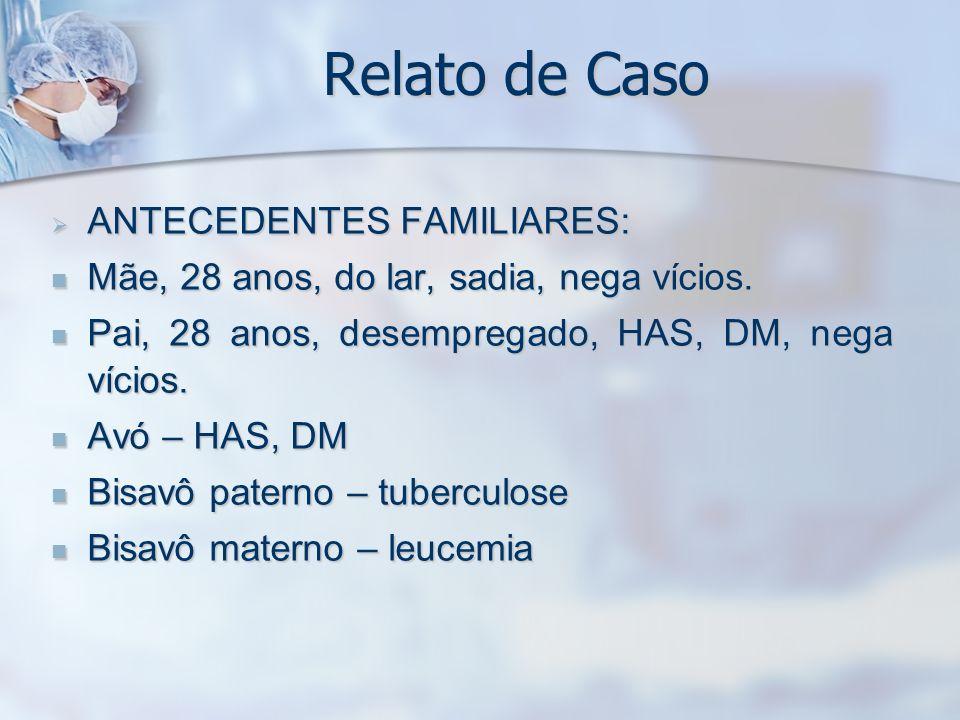 Relato de Caso ANTECEDENTES FAMILIARES: