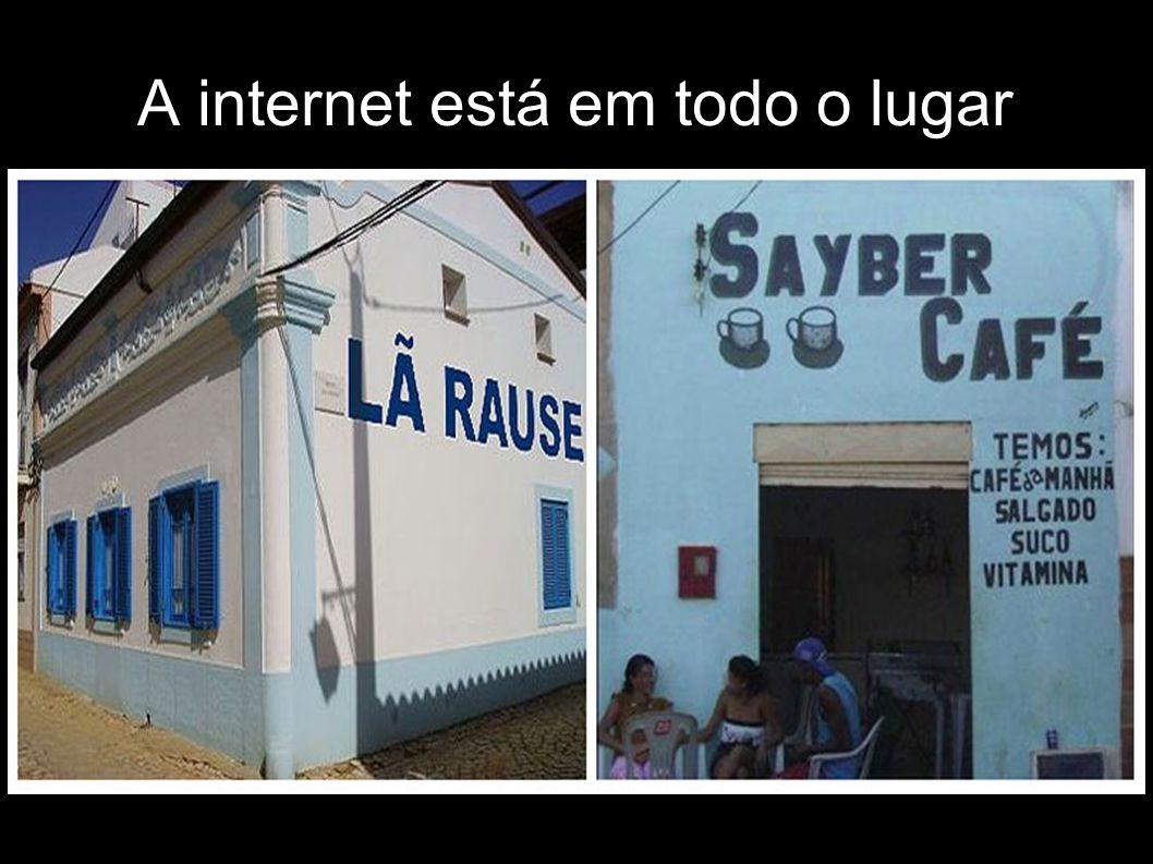 A internet está em todo o lugar