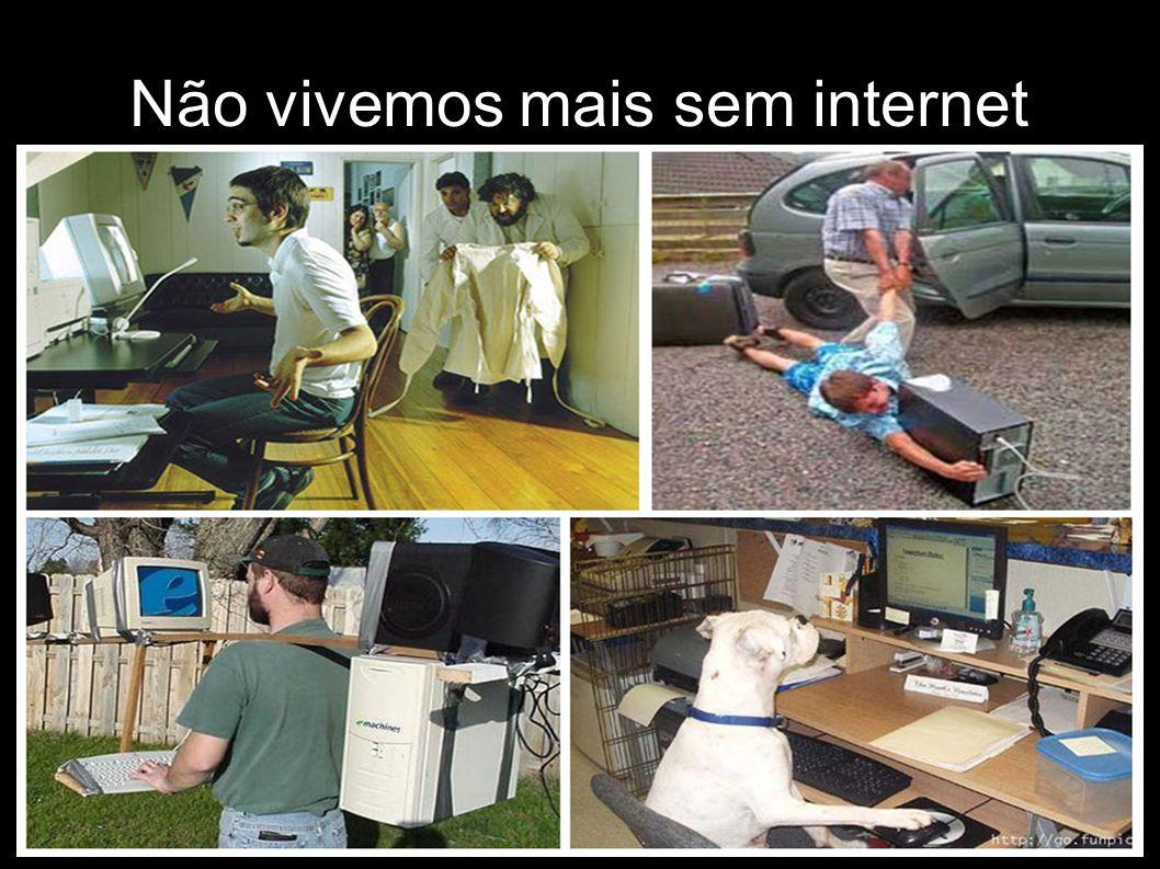Não vivemos mais sem internet