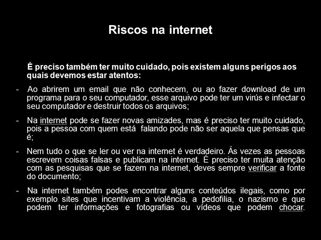 Riscos na internet É preciso também ter muito cuidado, pois existem alguns perigos aos quais devemos estar atentos: