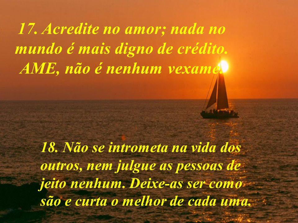17. Acredite no amor; nada no mundo é mais digno de crédito