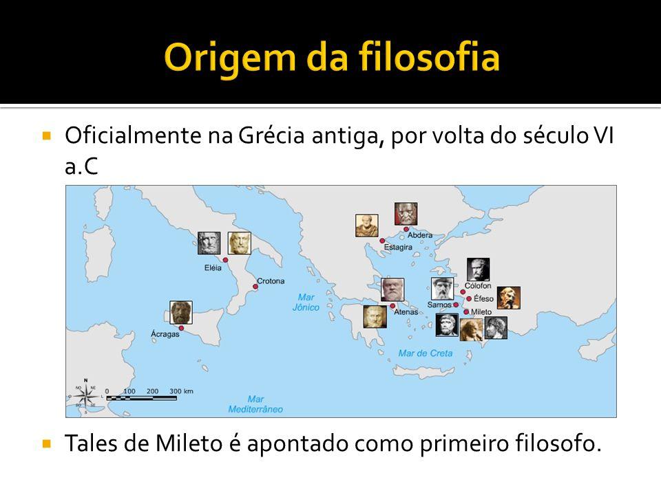 Origem da filosofia Oficialmente na Grécia antiga, por volta do século VI a.C.
