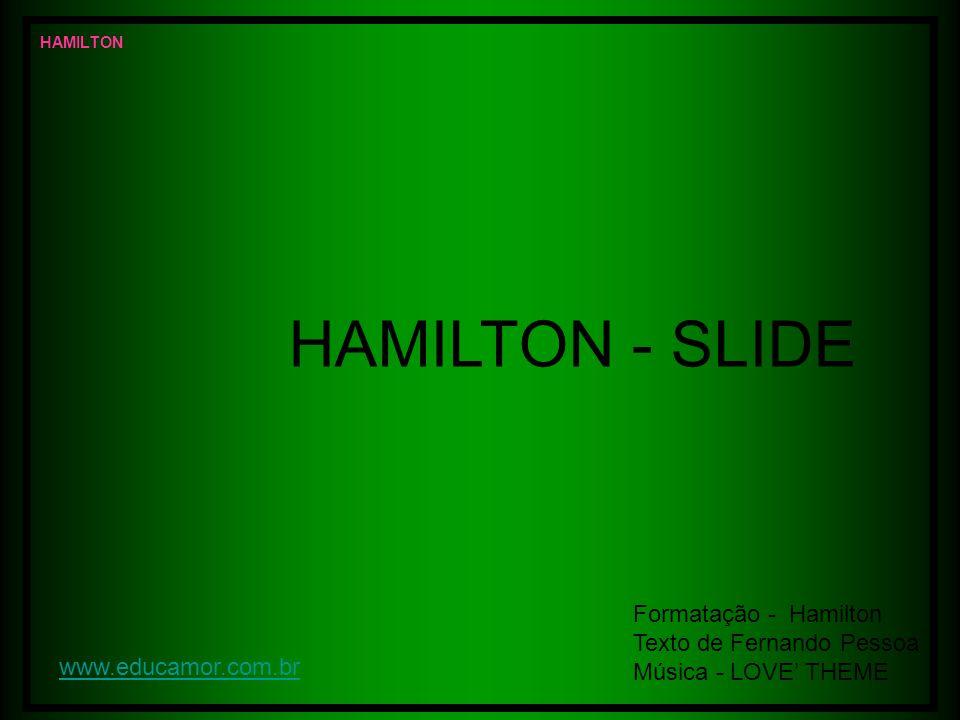 HAMILTON - SLIDE Formatação - Hamilton Texto de Fernando Pessoa