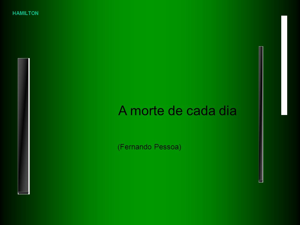 HAMILTON A morte de cada dia (Fernando Pessoa)