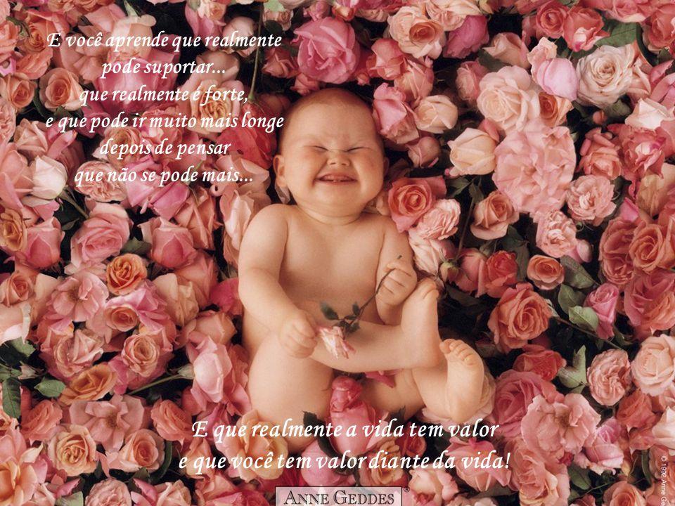 E que realmente a vida tem valor e que você tem valor diante da vida!