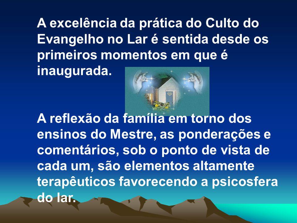 A excelência da prática do Culto do Evangelho no Lar é sentida desde os primeiros momentos em que é inaugurada.