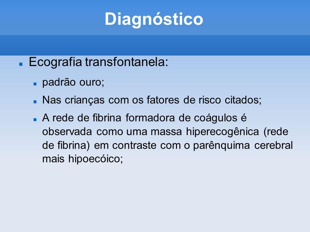 Diagnóstico Ecografia transfontanela: padrão ouro;