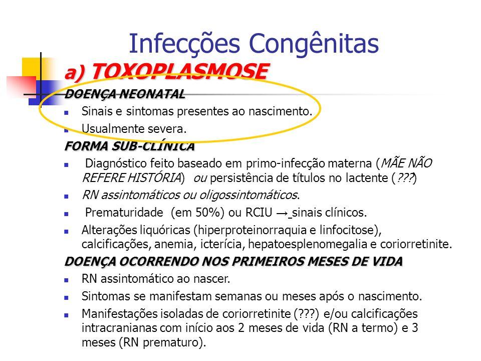 Infecções Congênitas a) TOXOPLASMOSE DOENÇA NEONATAL