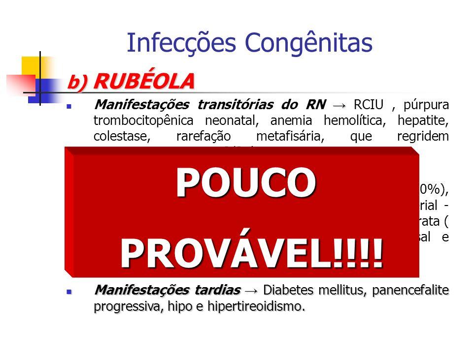 POUCO PROVÁVEL!!!! Infecções Congênitas b) RUBÉOLA