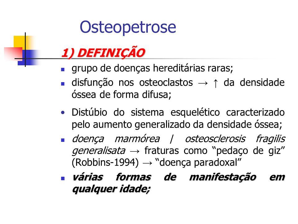 Osteopetrose 1) DEFINIÇÃO grupo de doenças hereditárias raras;