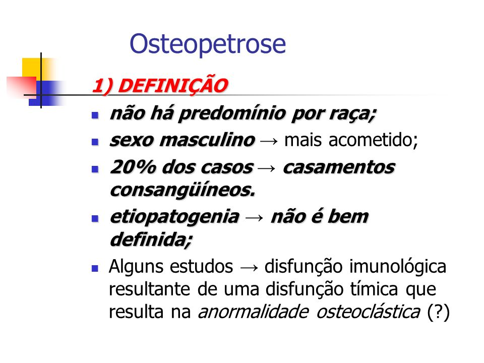 Osteopetrose 1) DEFINIÇÃO não há predomínio por raça;
