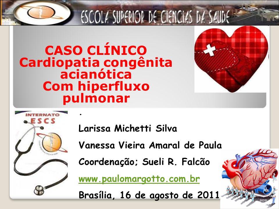 CASO CLÍNICO Cardiopatia congênita acianótica Com hiperfluxo pulmonar