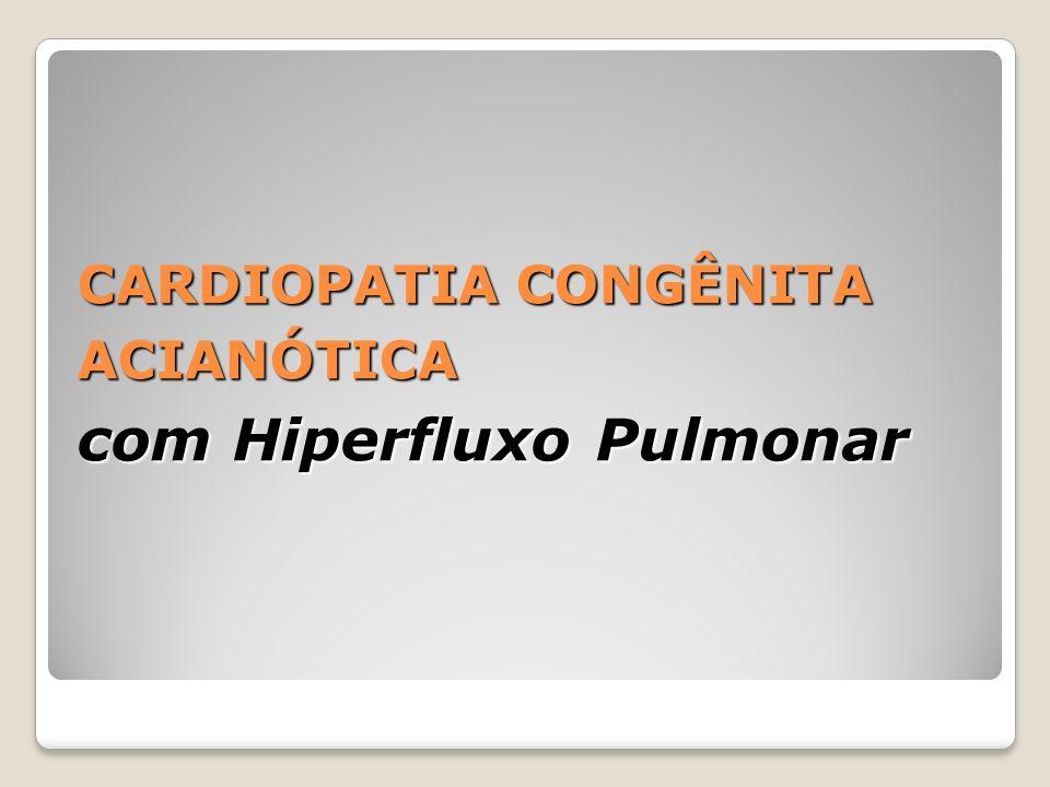 CARDIOPATIA CONGÊNITA ACIANÓTICA com Hiperfluxo Pulmonar