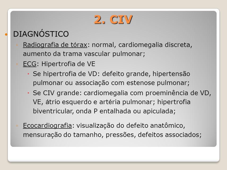 2. CIV DIAGNÓSTICO. Radiografia de tórax: normal, cardiomegalia discreta, aumento da trama vascular pulmonar;