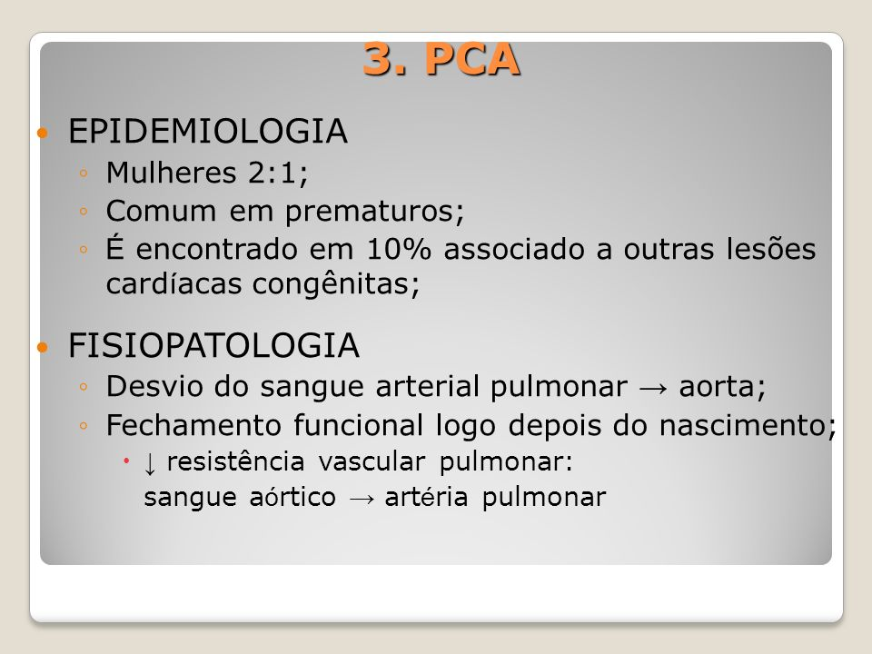3. PCA EPIDEMIOLOGIA FISIOPATOLOGIA Mulheres 2:1; Comum em prematuros;