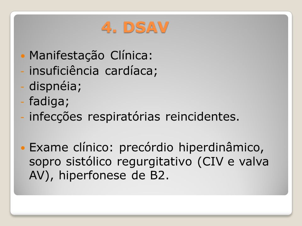 4. DSAV Manifestação Clínica: insuficiência cardíaca; dispnéia;