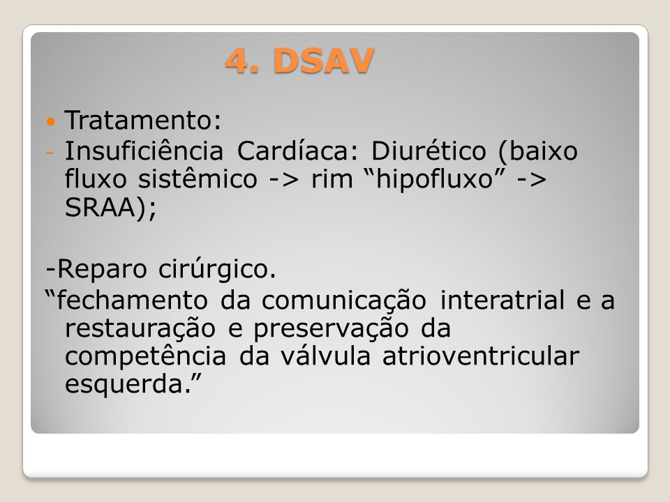 4. DSAVTratamento: Insuficiência Cardíaca: Diurético (baixo fluxo sistêmico -> rim hipofluxo -> SRAA);