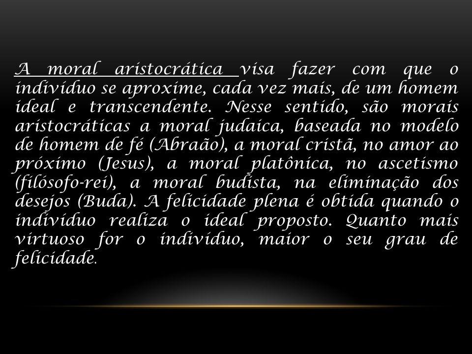 A moral aristocrática visa fazer com que o indivíduo se aproxime, cada vez mais, de um homem ideal e transcendente.