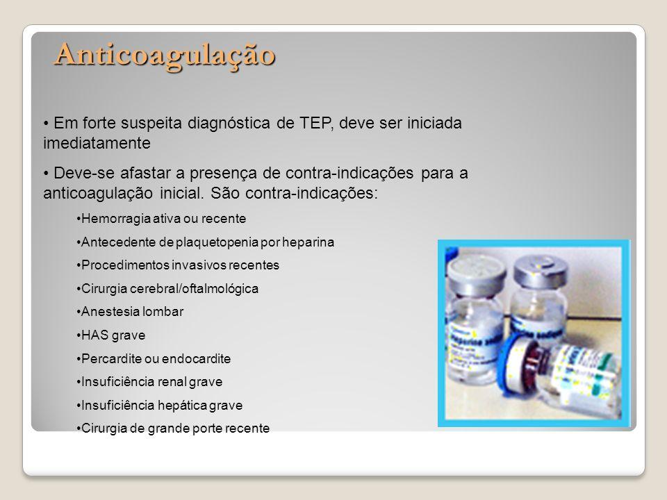 Anticoagulação Em forte suspeita diagnóstica de TEP, deve ser iniciada imediatamente.