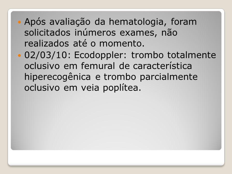 Após avaliação da hematologia, foram solicitados inúmeros exames, não realizados até o momento.
