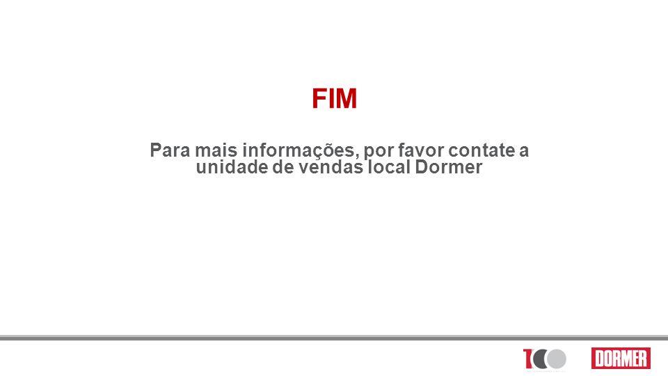 FIM Para mais informações, por favor contate a unidade de vendas local Dormer
