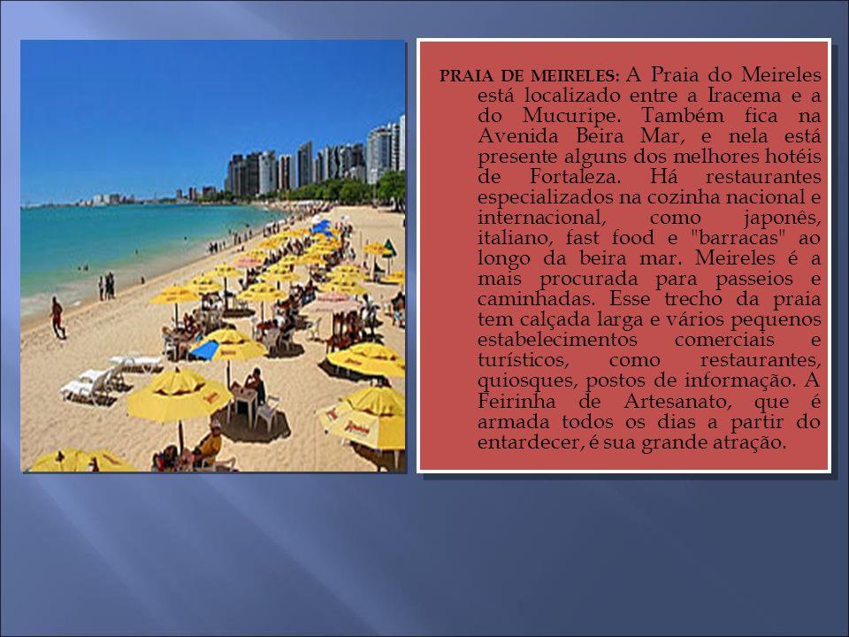 PRAIA DE MEIRELES: A Praia do Meireles está localizado entre a Iracema e a do Mucuripe.
