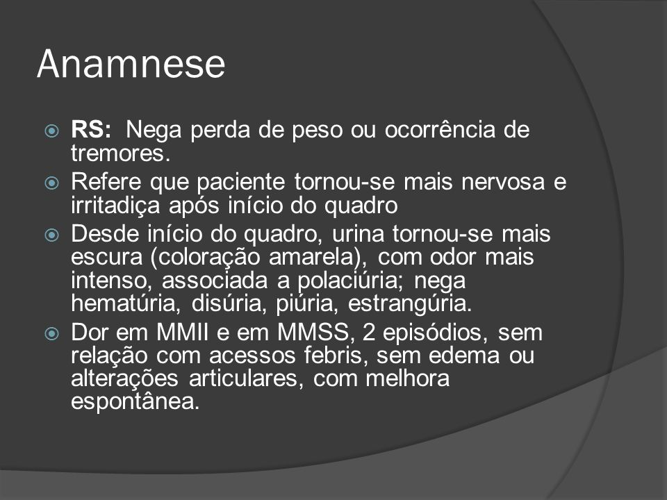 Anamnese RS: Nega perda de peso ou ocorrência de tremores.