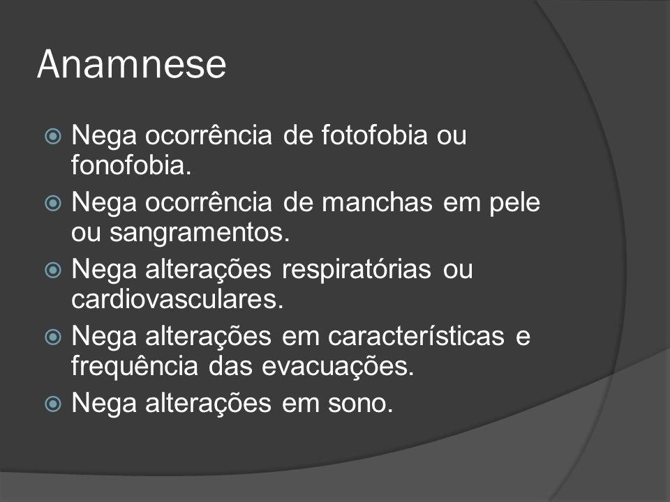 Anamnese Nega ocorrência de fotofobia ou fonofobia.