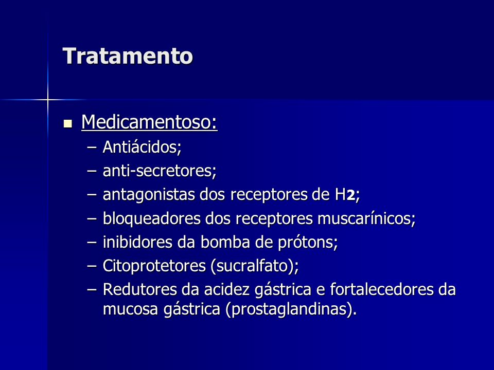 Tratamento Medicamentoso: Antiácidos; anti-secretores;