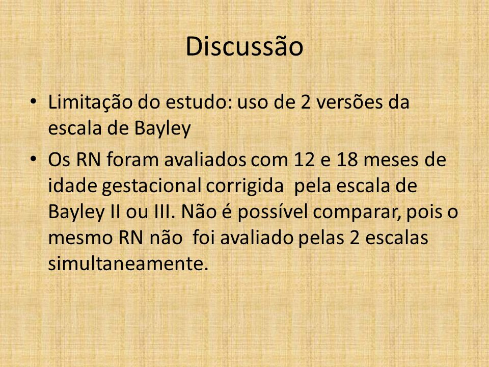 Discussão Limitação do estudo: uso de 2 versões da escala de Bayley