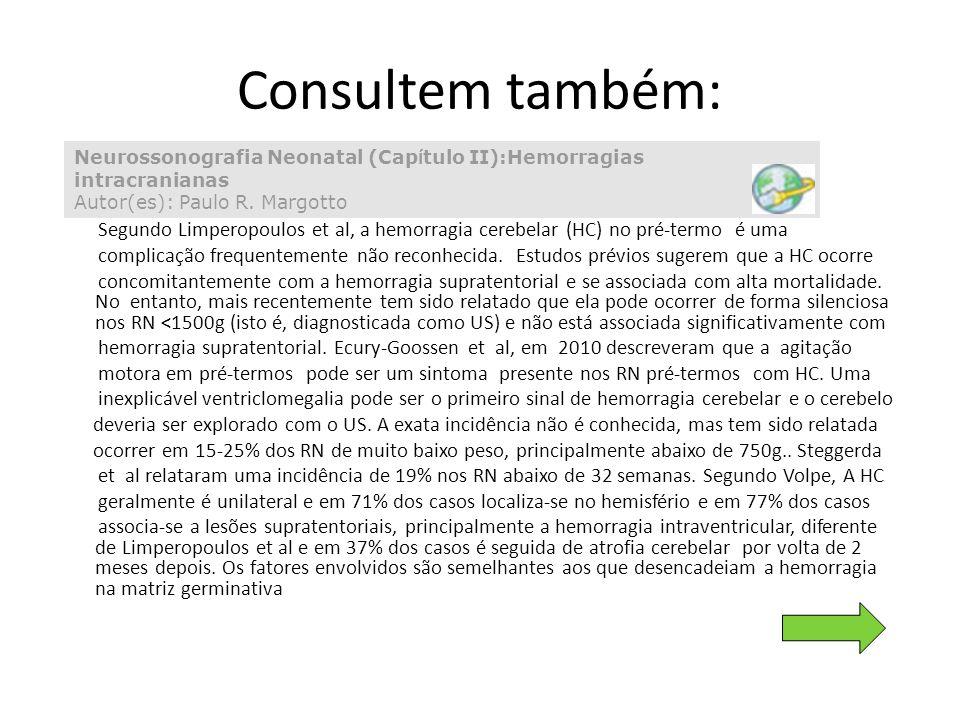 Consultem também: Neurossonografia Neonatal (Capítulo II):Hemorragias intracranianas Autor(es): Paulo R. Margotto.