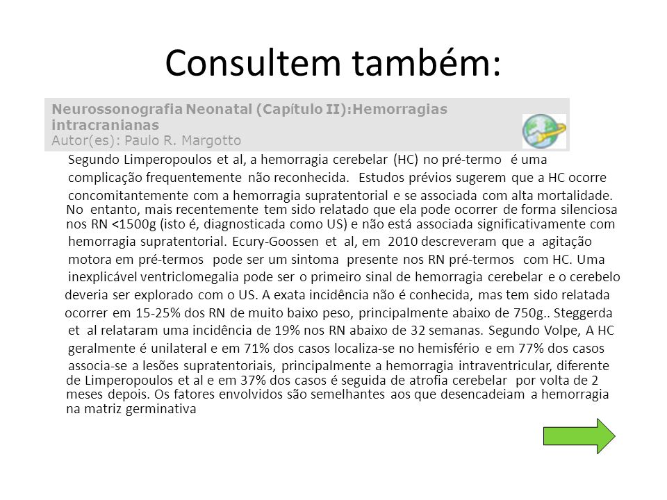 Consultem também:Neurossonografia Neonatal (Capítulo II):Hemorragias intracranianas Autor(es): Paulo R. Margotto.