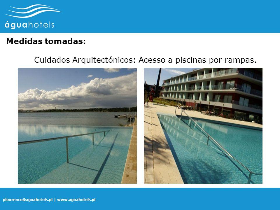 Medidas tomadas: Cuidados Arquitectónicos: Acesso a piscinas por rampas.