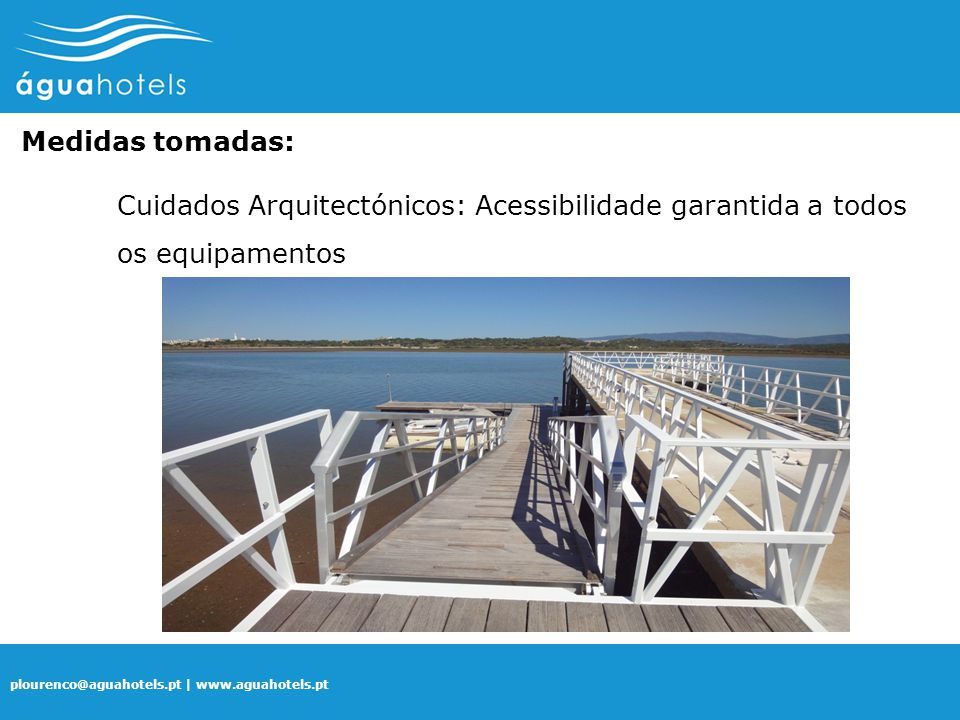 Medidas tomadas: Cuidados Arquitectónicos: Acessibilidade garantida a todos os equipamentos