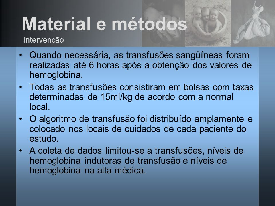 Material e métodosIntervenção. Quando necessária, as transfusões sangüíneas foram realizadas até 6 horas após a obtenção dos valores de hemoglobina.