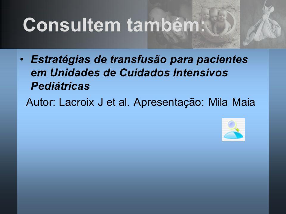 Consultem também: Estratégias de transfusão para pacientes em Unidades de Cuidados Intensivos Pediátricas.