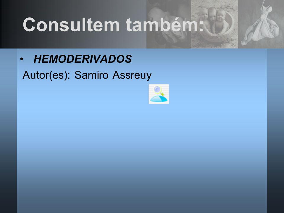 Consultem também: HEMODERIVADOS Autor(es): Samiro Assreuy