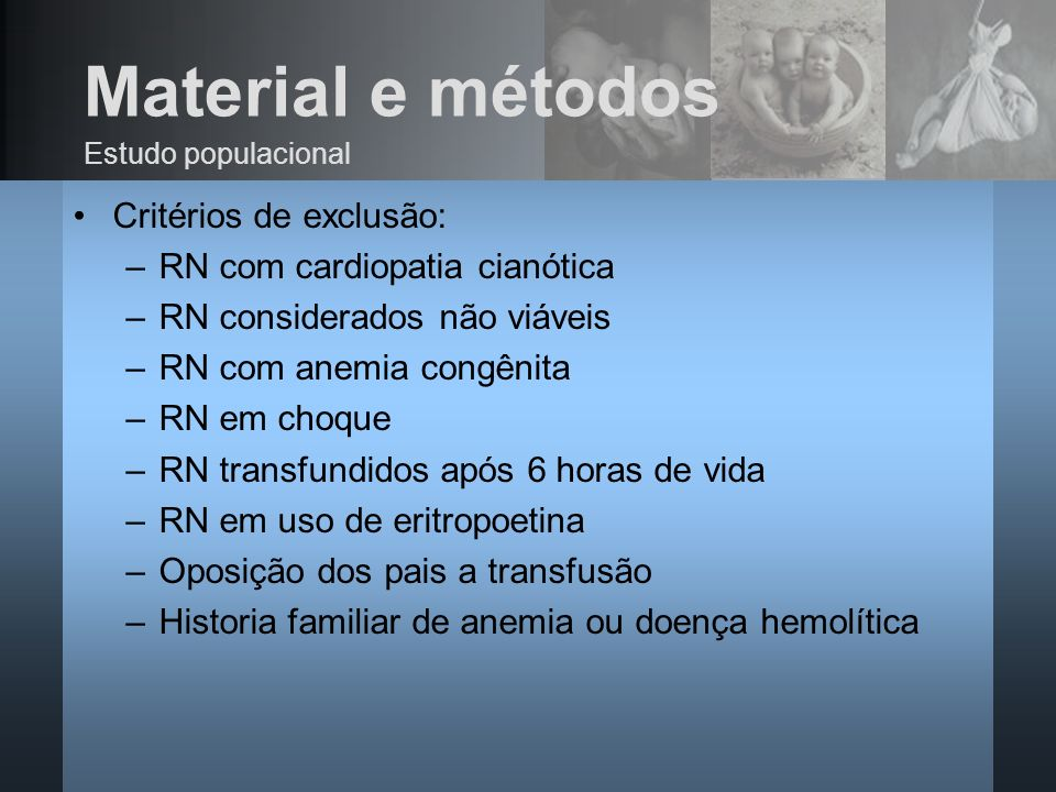 Material e métodos Critérios de exclusão: RN com cardiopatia cianótica