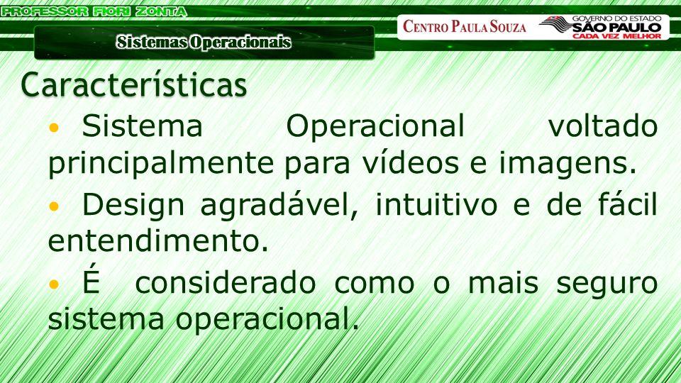 Características Sistema Operacional voltado principalmente para vídeos e imagens. Design agradável, intuitivo e de fácil entendimento.