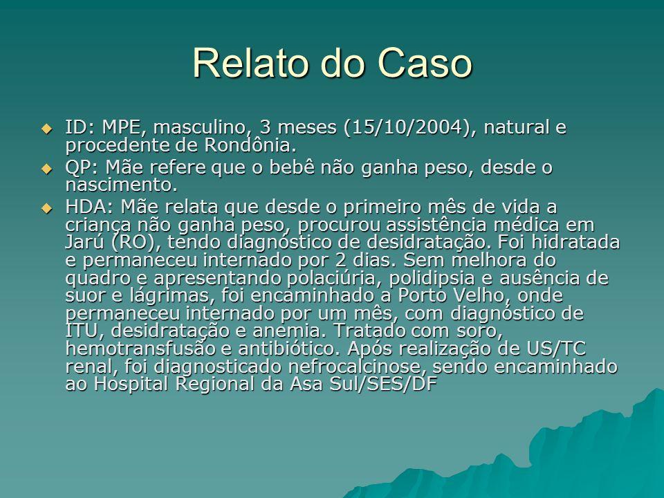 Relato do CasoID: MPE, masculino, 3 meses (15/10/2004), natural e procedente de Rondônia.
