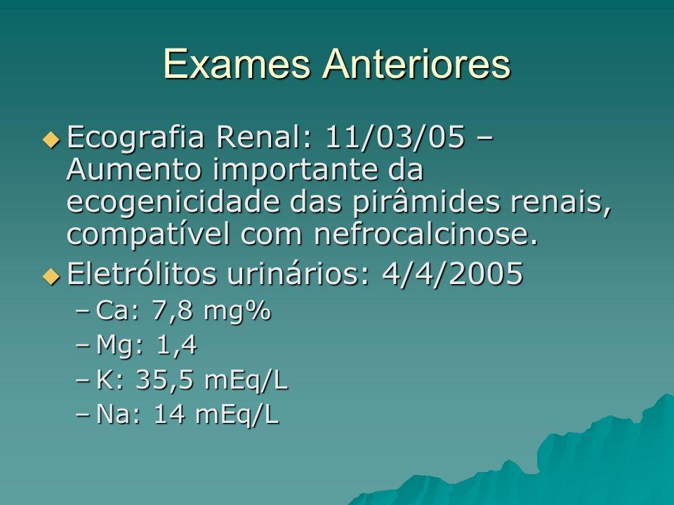 Exames AnterioresEcografia Renal: 11/03/05 – Aumento importante da ecogenicidade das pirâmides renais, compatível com nefrocalcinose.