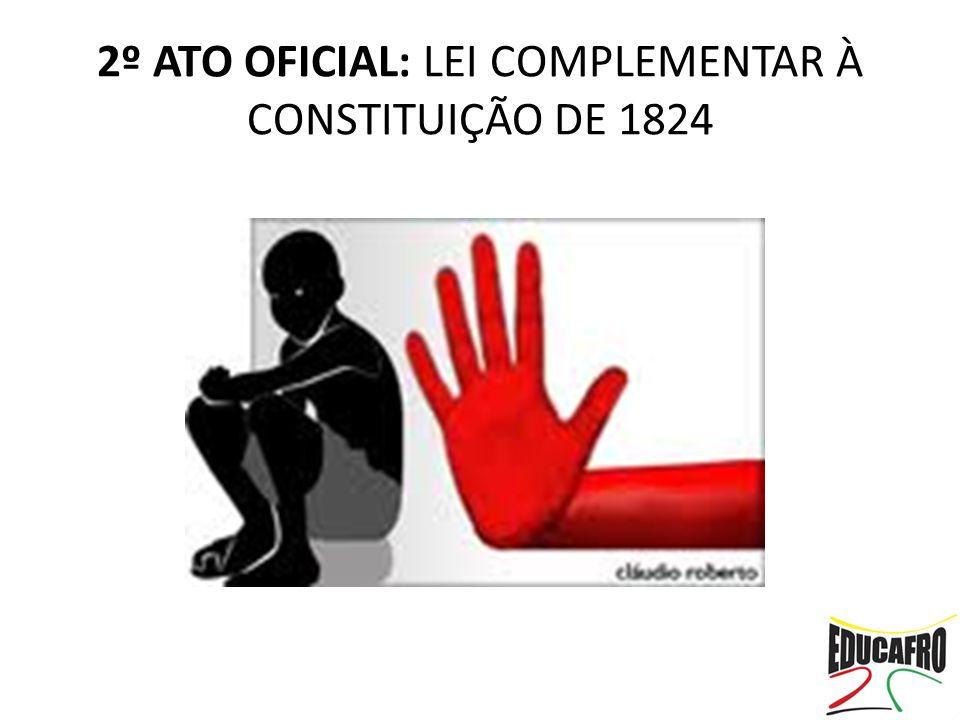 2º ATO OFICIAL: LEI COMPLEMENTAR À CONSTITUIÇÃO DE 1824